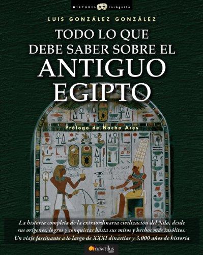 Todo lo que debe saber sobre el Antiguo Egipto por Luis González González