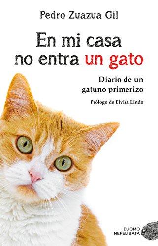En mi casa no entra un gato: Diario de un gatuno primerizo (Spanish Edition)