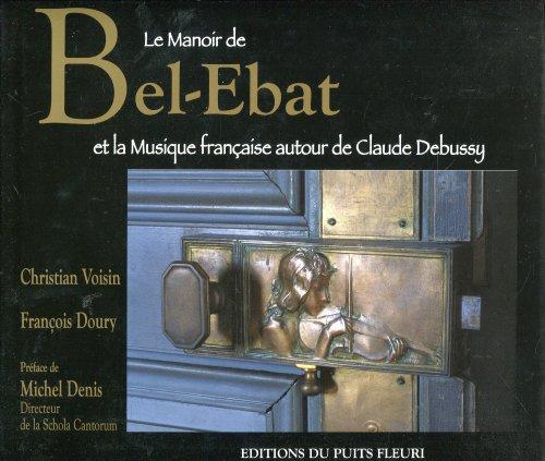 Le manoir de Bel- Ebat et la musique française autour de Claude Debussy par Christian Voisin
