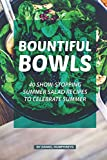 Bountiful Bowls: 40 Show-Stopping Summer Salad Recipes to Celebrate Summer