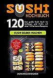 Sushi Kochbuch: Das große Sushi Buch für Anfänger und Profis mit über 120 leckeren Rezepten - Sushi selber machen mit und ohne Reiskocher. Inkl. Maki, ... zu deinem Sushi Starter Set (German Edition)