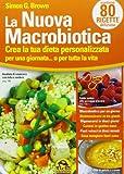 La nuova macrobiotica. Crea la tua dieta personalizzata per una...