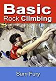 Basic Rock Climbing: Bouldering, Crack Climbing and General Rock Climbing Techniques (Survival Fitness Book 3)