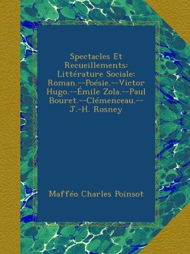 Spectacles Et Recueillements: Littrature Sociale: Roman.--Posie.--Victor Hugo.--mile Zola.--Paul Bouret.--Clmenceau.--J.-H. Rosney