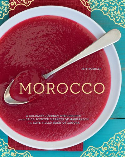 Morocco: A Culinary Journey with Recipes from the Spice-Scented Markets of Marrakech to the Date-Filled Oasis of Zagora (English Edition)