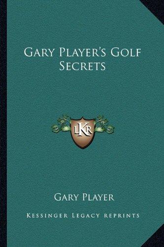 Gary Player's Golf Secrets (Kessinger Legacy Reprints) por Gary Player