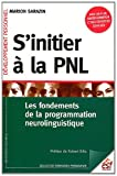 S'initier à la PNL - Les fondements de la programmation neurolinguistique