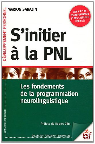 S'initier à la PNL : Les fondements de la programmation neurolinguistique