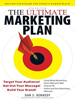 The Ultimate Marketing Plan: Target Your Audience! Get Out Your Message! Build Your Brand! von [Kennedy, Dan S.]