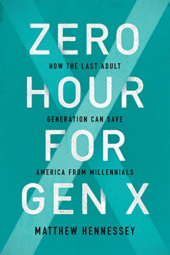Zero Hour for Gen X: How the Last Adult Generation Can Save America from Millennials por Matthew Hennessey