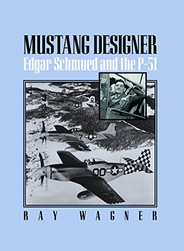 Mustang Designer: Edgar Schmued and the P-51 (English Edition)