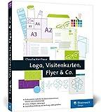 Logo, Visitenkarte, Flyer & Co.: Ihr Kurs für überzeugende Ergebnisse von Claudia Korthaus (26. Oktober 2015) Broschiert