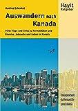Auswandern nach Kanada: Viele Tipps und Infos zu Visum, Einreise, Jobsuche und Leben in Kanada (Hayit Ratgeber) - Manfred Schenkel