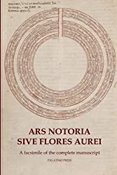 Ars Notoria Sive Flores Aurei: A facsimile of the complete manuscript by Palatino Press (2014-07-19)