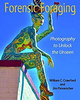 Forensic Foraging: Photography to Unlock the Unseen (English Edition) von [Crawford, William, Provencher, Jim, Cappella, Dave, O'Dell, Dale]