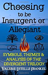 Choosing to be Insurgent or Allegiant: Symbols, Themes & Analysis of the Divergent Trilogy
