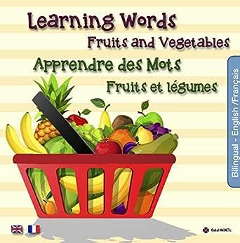 Apprendre des Mots - Fruits et Légumes: Learning Words - Fruits and  Vegetables (Livres Bilingues t. 3) (French Edition) eBook: MAGNETic,  Global: Amazon.co.uk: Kindle Store