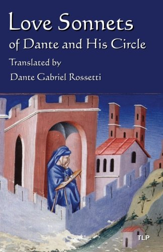 Price comparison product image Love Sonnets of Dante and His Circle: Translated by Dante Gabriel Rossetti