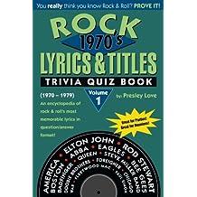 Rock Lyrics & Titles: Trivia Quiz Book: 1970's: Volume 1: (1970-1979) An encyclopedia of rock & roll's most memorable lyrics in question/answer format!