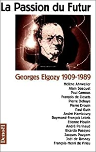 La Passion du futur : Georges Elgozy, 1909-1989 par Joël de Rosnay