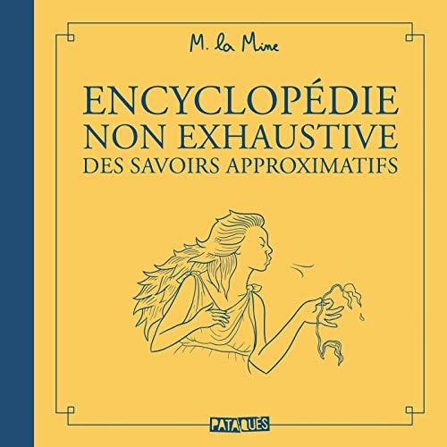 Encyclopédie non exhaustive des savoirs approximatifs (Encyclopédie non exhaustives des savoirs approximatifs) par La Mine