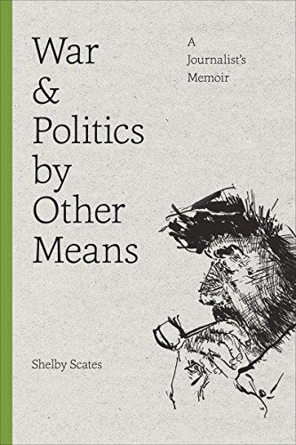 War and Politics by Other Means: A Journalist's Memoir (Donald R. Ellegood International Publications)
