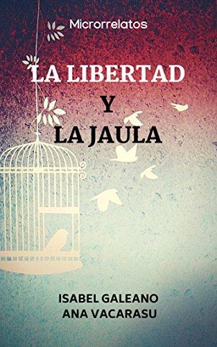 La libertad y la jaula por Isabel  Galeano