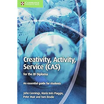 Creativity, Activity, Service (Cas) For The Ib Diploma: An Essential Guide For Students [Lingua Inglese]