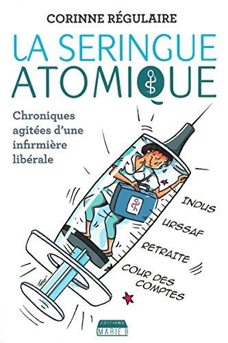La Seringue atomique: Chroniques agitées d'une infirmière libérale