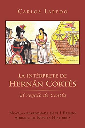 La Intérprete De Hernán Cortés: El Regalo De Centla por Carlos Laredo