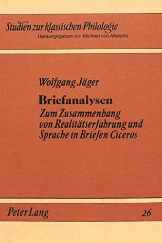 Briefanalysen: Zum Zusammenhang Von Realitaetserfahrung Und Sprache in Briefen Ciceros (Studien Zur Klassischen Philologie,) by Wolfgang Jager (1986-08-06)