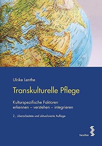 Transkulturelle Pflege: Kulturspezifische Faktoren erkennen - verstehen - integrieren