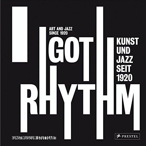 I Got Rhythm: Kunst und Jazz seit 1920/Art and Jazz since 1920