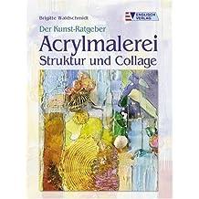 Der Kunst-Ratgeber. Acrylmalerei. Struktur und Collage