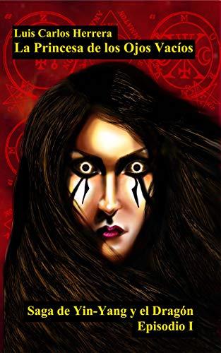 La princesa de los ojos vacios (Saga Yin- Yang y el Dragón nº 1) por Luis Carlos Herrera