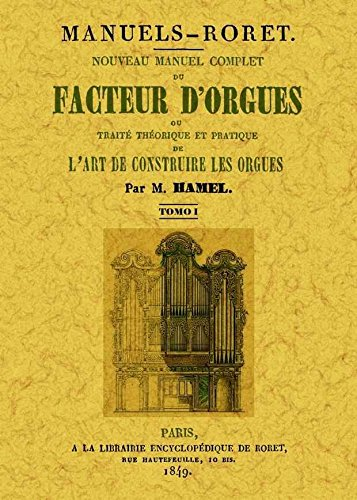 Nouveau manuel complet du facteur d'orgues : ou traite theorique et patique de l'art de construire les orgues par Marie-Pierre Hamel