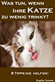 Was tun, wenn Ihre Katze zu wenig trinkt?: 8 Tipps die helfen! -Versprochen (Hund + Katz 2)