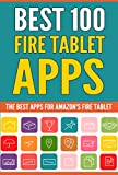 Best 100 Fire Tablet Apps: (Top Apps for Amazon's Fire Tablets! Use Your Tablet to Its Full Potential.) (English Edition)