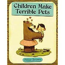 [( Children Make Terrible Pets )] [by: Peter Brown] [Nov-2010]