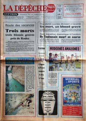 DEPECHE DU MIDI AVEYRON (LA) [No 12745] du 31/07/1983 - 3 MORTS ET 3 BLESSES GRAVES PRES DE RODEZ -2 JEUNES LOURDAIS DEVISSENT A GAVARNIE / UN MORT ET UN BLESSE -LES SPORTS / SEMI-MARATHON DRAMATIQUE A CONDOM / UN TOULOUSAIN MEURT EN COURSE - TIR A L'ARC - ESCRIME A VIENNE - RANDONEE DANS LE CANYON DU VERO