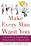 Make Every Man Want You: or Make Yours Want You More): How to Be So Irresistible You'll Barely Keep from Dating Yourself!