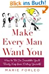 Make Every Man Want You: How to be So...