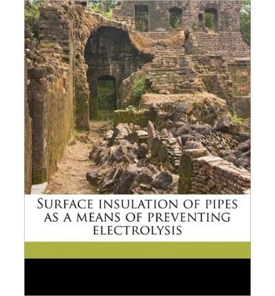 Surface Insulation of Pipes as a Means of Preventing Electrolysis (Paperback) - Common