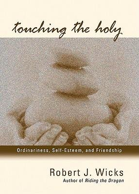 [( Touching the Holy: Ordinariness, Self Esteem, and Friendship By Wicks, Robert J ( Author ) Paperback Mar - 2007)] Paperback