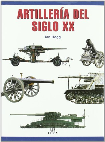 Artilleria del Siglo XX por Ian Hogg