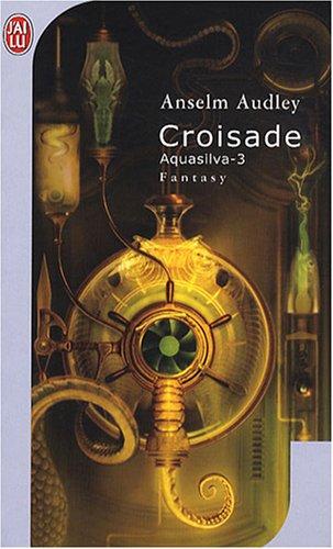 Aquasilva, Tome 3 : Croisade par Anselm Audley