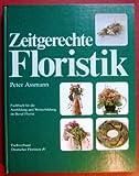 Zeitgerechte Floristik. Fachbuch für die Ausbildung und Weiterbildung im Beruf Florist