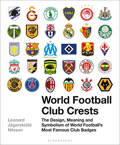 World Football Club Crests: The Design, Meaning and Symbolism of World Football's Most Famous Club Badges (English Edition) -