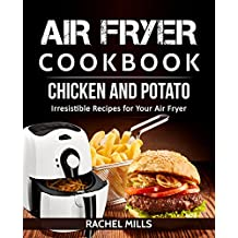 Air Fryer Cookbook Chicken and Potato, Irresistible Recipes for Your Air Fryer (English Edition)