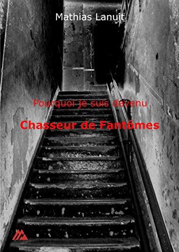 Pourquoi je suis devenu Chasseur de Fantômes par Mathias Lanuit